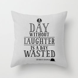 A Day Without Laughter Is A Day Wasted Throw Pillow