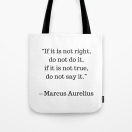 STOIC philosophy quotes - Marcus Aurelius - If it is not right do not do it - if it is not true do n Tote Bag