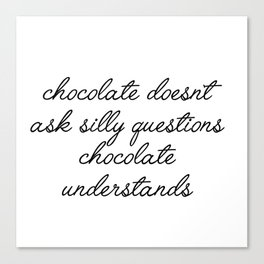 chocolate doesn't ask silly questions Canvas Print
