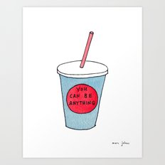 you can be anything Art Print