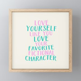 Love Yourself Like You Love Your Favorite Fictional Character Framed Mini Art Print