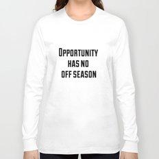 Opportunity has no off season Long Sleeve T-shirt
