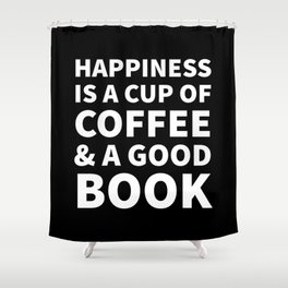 Happiness is a Cup of Coffee & a Good Book (Black) Shower Curtain