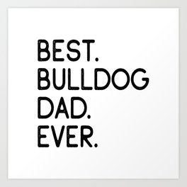 Best Bulldog Dad Ever Dog Master Owner Lover Gift Art Print