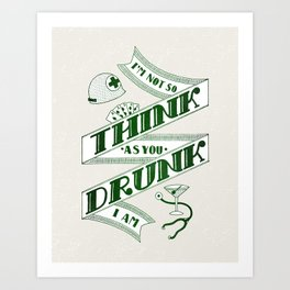 Think As You Drunk I Am Art Print
