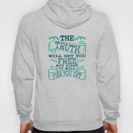 """""""The Truth Will Let You Free But It Will Piss You Off First"""" tee design for everyone! Unique gift!  Hoody"""
