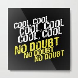 Cool Cool no Doubt Metal Print