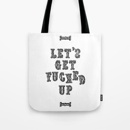 Let's Get Fucked Up Tote Bag