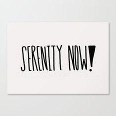 Serenity Now! Canvas Print
