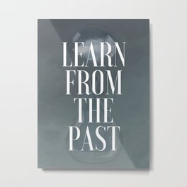 Learn from the past Metal Print