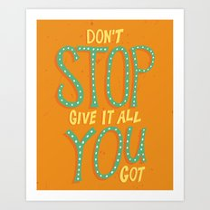 Dont Stop, Give It All You Got Art Print