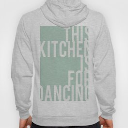 THIS KITCHEN IS FOR DANCING Mint quote Hoody