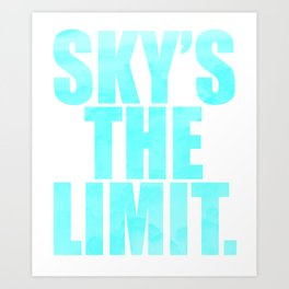 """Wear it literally! Grab you """"Sky's The Limit"""" tee made exactly for extravagant person like you! Art Print"""