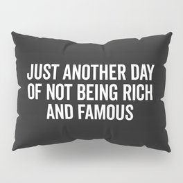 Not Rich And Famous Funny Saying Pillow Sham