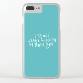 I Do All My Ironing in the Dryer Clear iPhone Case