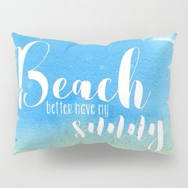 Beach better have my sunny // funny summer quote Pillow Sham