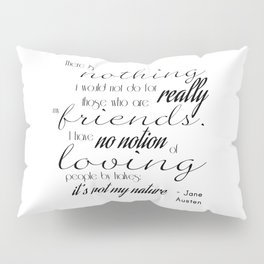 I have no notion of loving people by halves - Jane Austen quote Pillow Sham