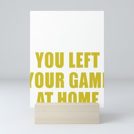 Your Mom Called You Left Your Game At Home Mini Art Print
