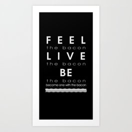 Feel Bacon Art Print