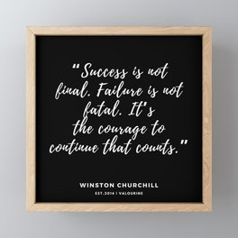 """ Failure is not fatal. It's the courage to continue that counts."" — Winston Churchill Framed Mini Art Print"
