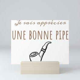 Je sais apprécier une bonne pipe Mini Art Print