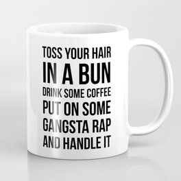 Toss Your Hair in a Bun, Coffee, Gangsta Rap & Handle It Coffee Mug