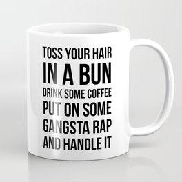 Toss Your Hair in a Bun, Coffee, Gangsta Rap & Handle It Coffee Mug