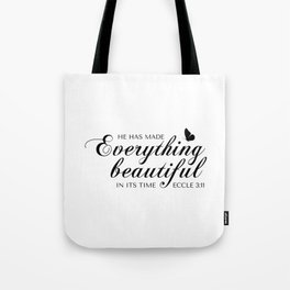 Eccle 3:11 He has made everything beautiful in its time.Christian Bible Verse Tote Bag