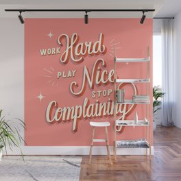 Work Hard, Play Nice, Stop Complaining - Good Advice Wall Mural