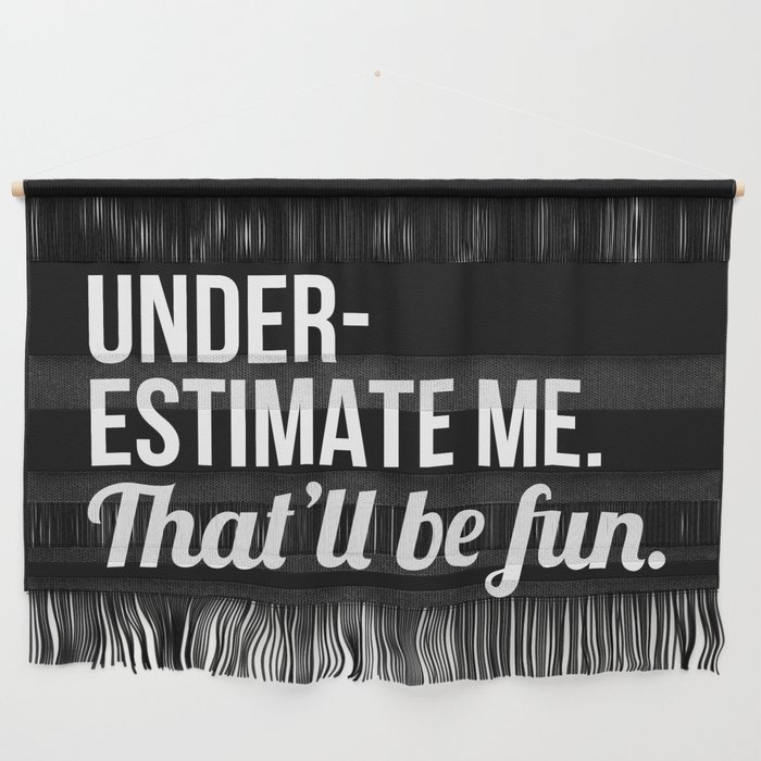 Underestimate Me That'll Be Fun (Black) Wall Hanging