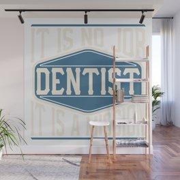 Dentist  - It Is No Job, It Is A Mission Wall Mural