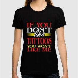 Tattoo Gift If You Don't Like Tattoos You Won't Like Me Tattoo Lover T-shirt
