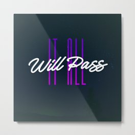It All Will Pass - This too shall pass - Typography Metal Print