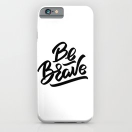 Be brave - positive quotes typography iPhone Case
