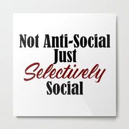 Anti Social Selectively Funny Stupid People Stupidity Metal Print