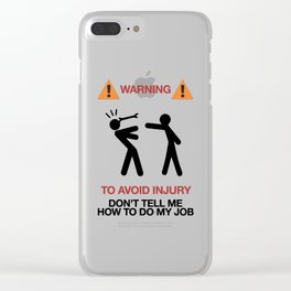 Warning, to avoid injury, Don't Tell Me How To Do My Job, fun road sign, traffic, humor Clear iPhone Case