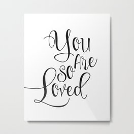 Nursery Quote You Are So Loved Quote Funny Wall Art Kids Room Art Nursery Printable Nursery Quote Metal Print
