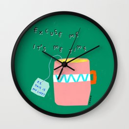 Tea time Self-love humor quote It's Me Time and This Is My Life Wall Clock