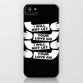 i will not let your love go iPhone Case