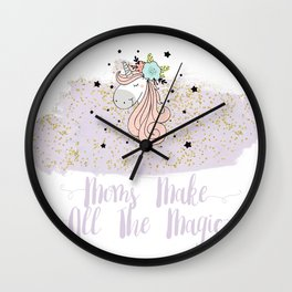 Moms Make All The Magic Wall Clock