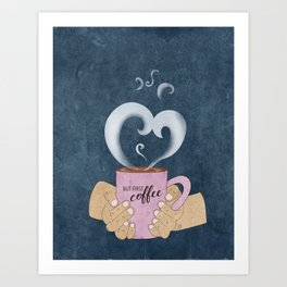 But First, a Cup of Coffee Art Print