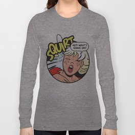 Hey! What's going on? Squirt... Long Sleeve T-shirt