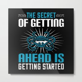 The secret of getting ahead is getting started Metal Print