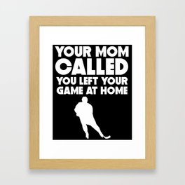 Your Mom Called You Left Your Game At Home Hockey Framed Art Print