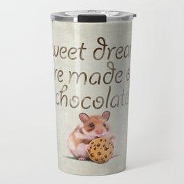 Sweet dreams are made of chocolate Travel Mug