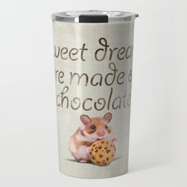 Sweet dreams are made of chocolate Travel Mug