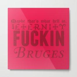 An eternity in f**kin' Bruges. Metal Print