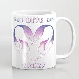 Mermaids you DIVE me crazy Coffee Mug