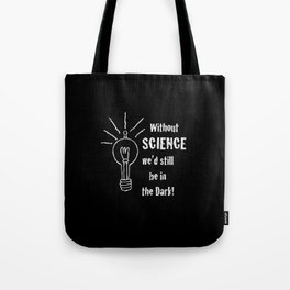 WITHOUT SCIENCE... Tote Bag