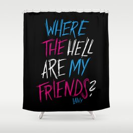 Where The Hell? Shower Curtain